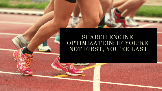 Search Engine Optimization: If You're Not First, You're Last