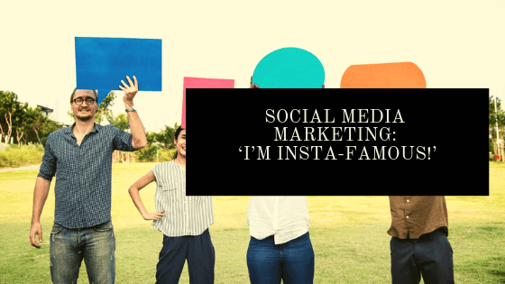 Social Media Marketing: 'I'm Insta-Famous!'